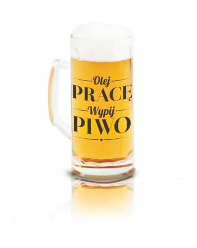 KUFEL Z NAPISEM 500ml - Olej pracę wypij piwo